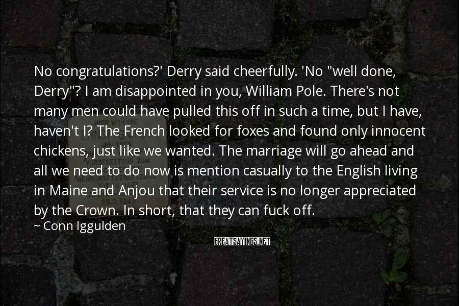 "Conn Iggulden Sayings: No congratulations?' Derry said cheerfully. 'No ""well done, Derry""? I am disappointed in you, William"