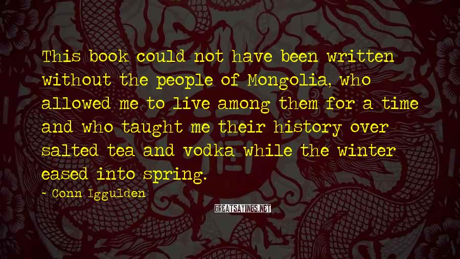 Conn Iggulden Sayings: This book could not have been written without the people of Mongolia, who allowed me