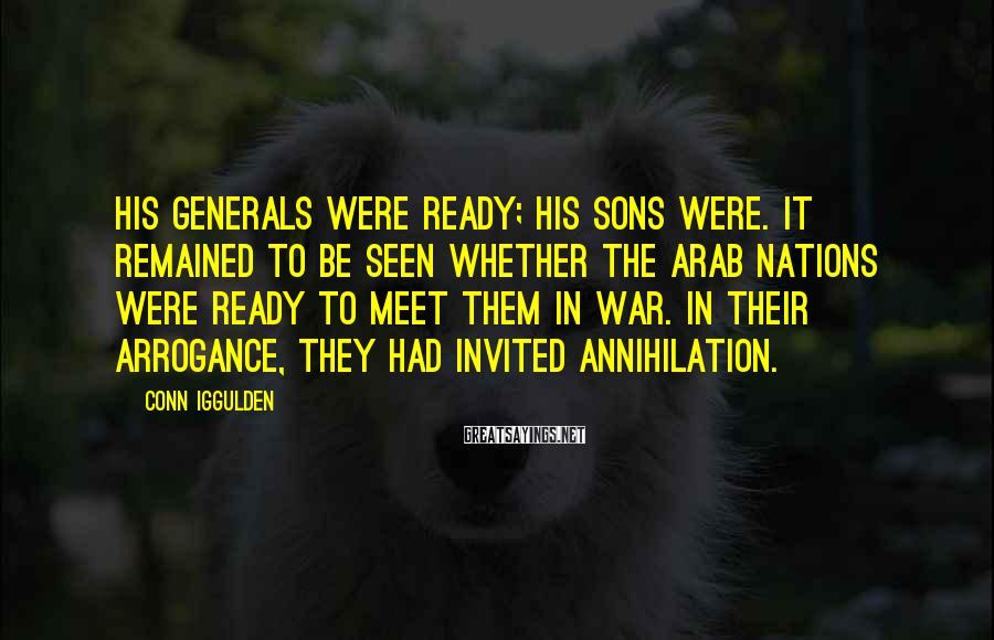 Conn Iggulden Sayings: His generals were ready; his sons were. It remained to be seen whether the Arab