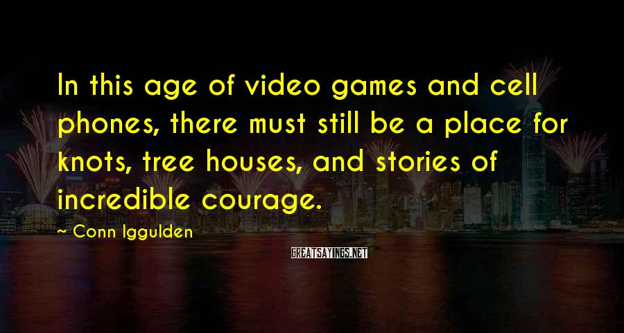 Conn Iggulden Sayings: In this age of video games and cell phones, there must still be a place