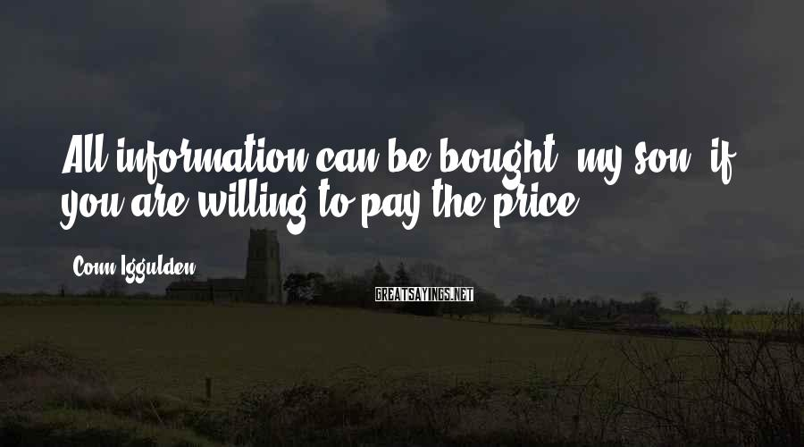Conn Iggulden Sayings: All information can be bought, my son, if you are willing to pay the price.