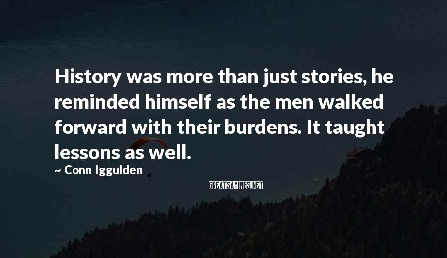 Conn Iggulden Sayings: History was more than just stories, he reminded himself as the men walked forward with
