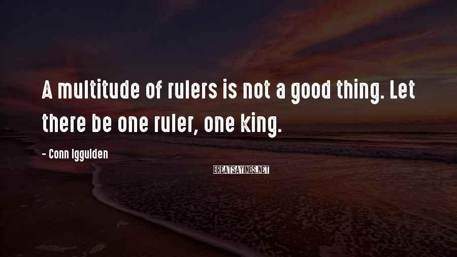 Conn Iggulden Sayings: A multitude of rulers is not a good thing. Let there be one ruler, one