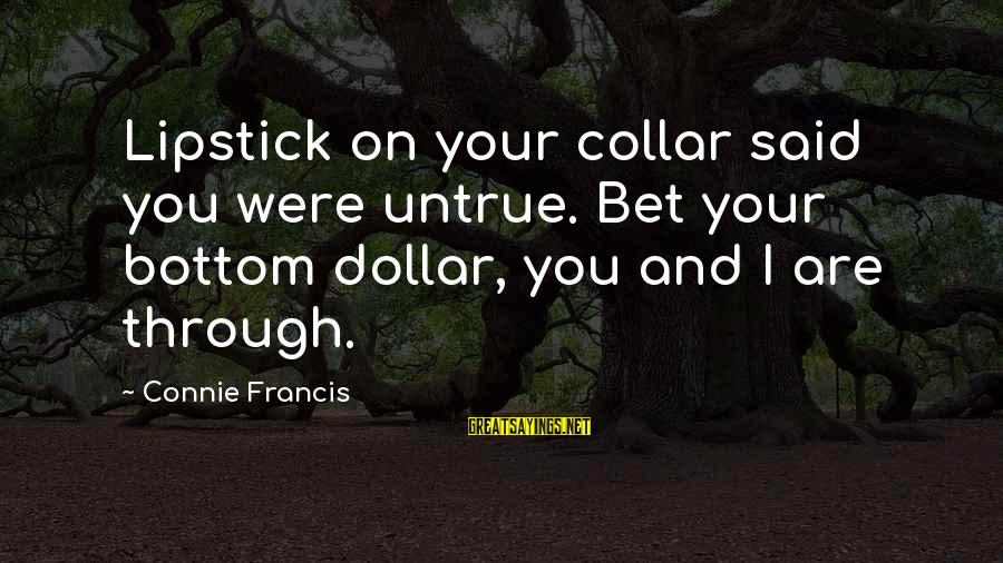 Connie Francis Sayings By Connie Francis: Lipstick on your collar said you were untrue. Bet your bottom dollar, you and I