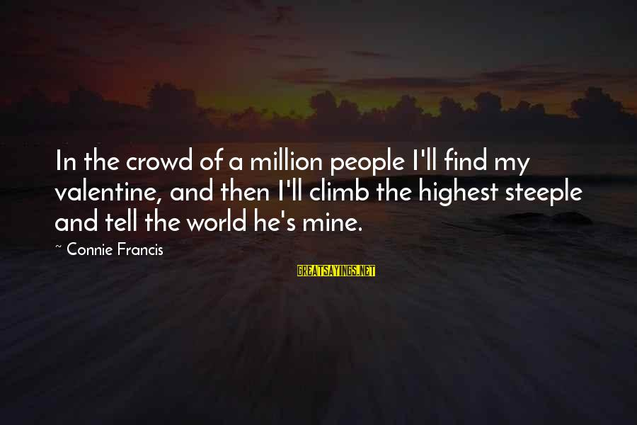 Connie Francis Sayings By Connie Francis: In the crowd of a million people I'll find my valentine, and then I'll climb