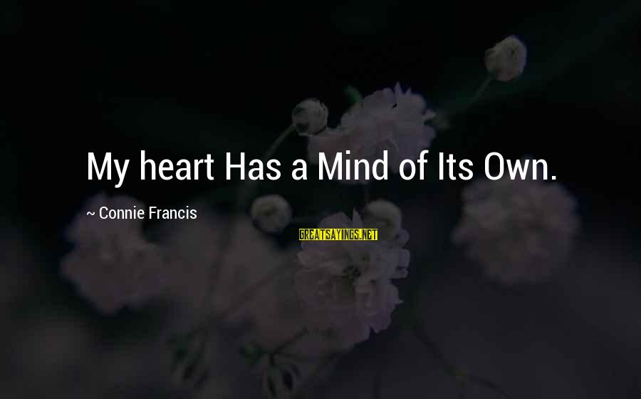 Connie Francis Sayings By Connie Francis: My heart Has a Mind of Its Own.