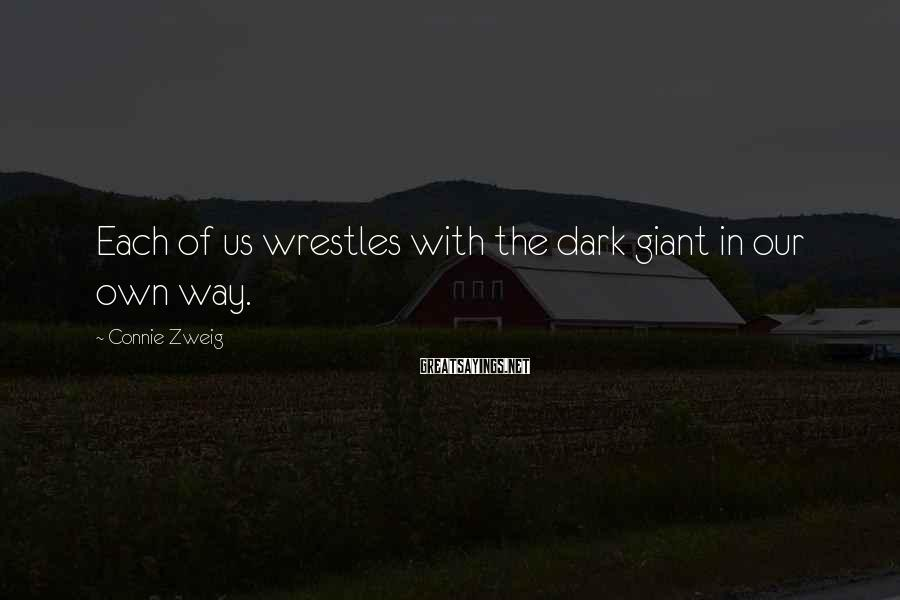 Connie Zweig Sayings: Each of us wrestles with the dark giant in our own way.