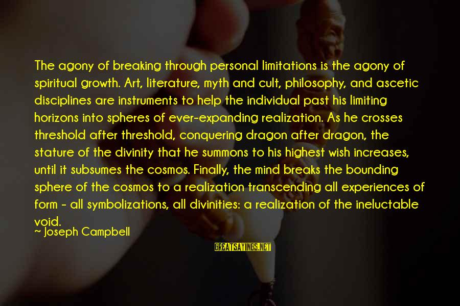 Conquering Your Mind Sayings By Joseph Campbell: The agony of breaking through personal limitations is the agony of spiritual growth. Art, literature,