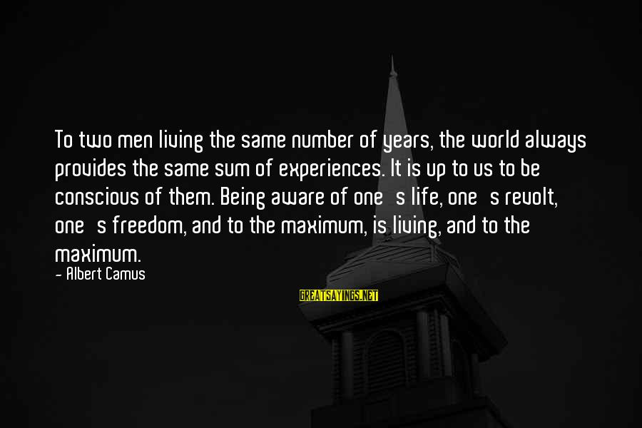 Conscious Living Sayings By Albert Camus: To two men living the same number of years, the world always provides the same