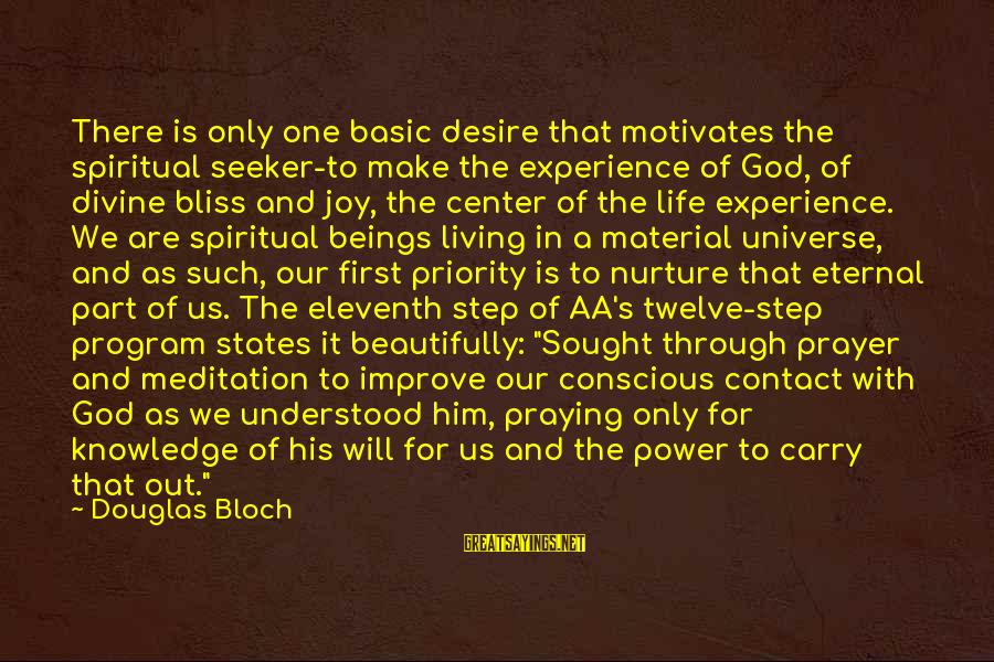 Conscious Living Sayings By Douglas Bloch: There is only one basic desire that motivates the spiritual seeker-to make the experience of