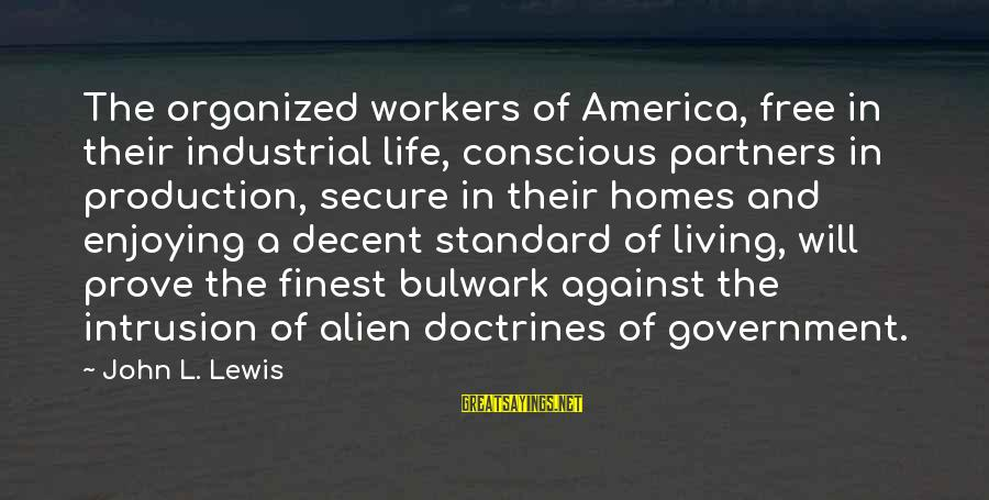 Conscious Living Sayings By John L. Lewis: The organized workers of America, free in their industrial life, conscious partners in production, secure