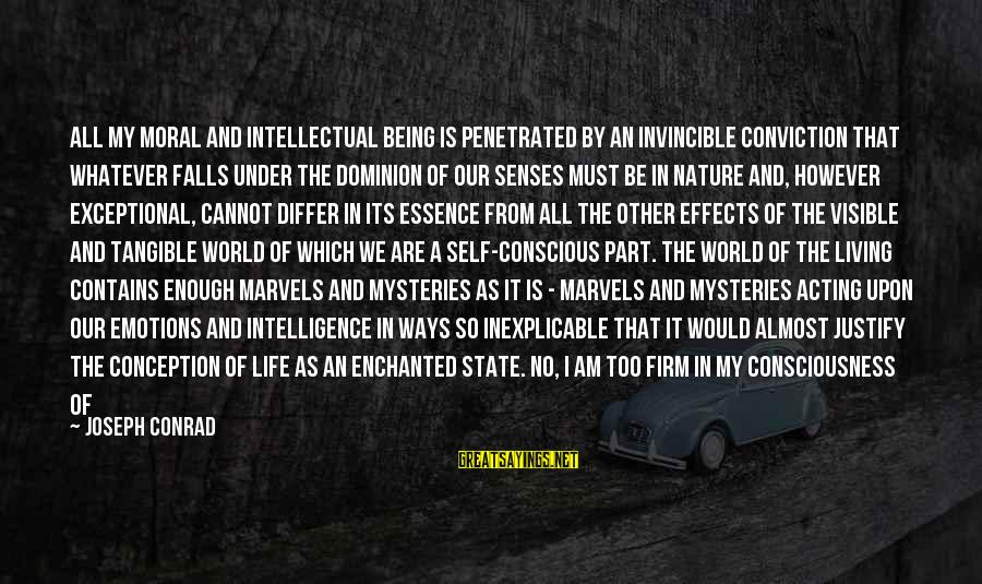Conscious Living Sayings By Joseph Conrad: All my moral and intellectual being is penetrated by an invincible conviction that whatever falls