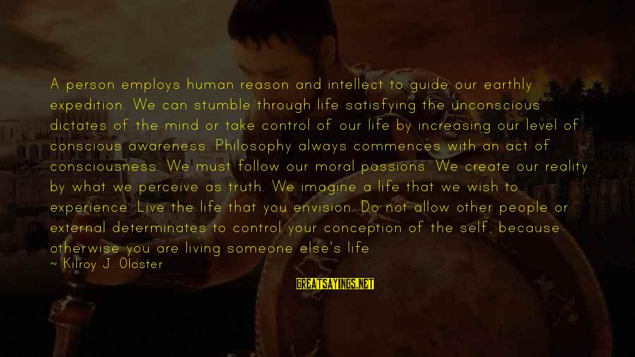 Conscious Living Sayings By Kilroy J. Oldster: A person employs human reason and intellect to guide our earthly expedition. We can stumble