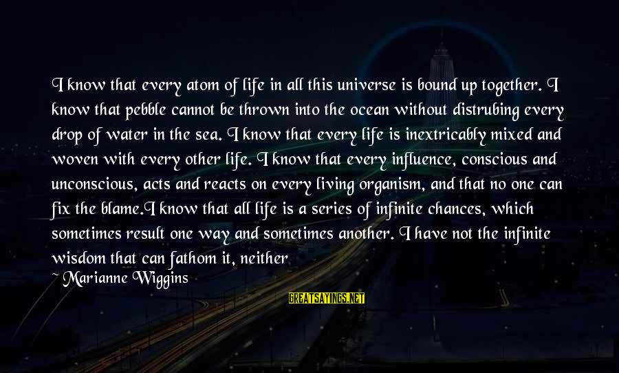 Conscious Living Sayings By Marianne Wiggins: I know that every atom of life in all this universe is bound up together.