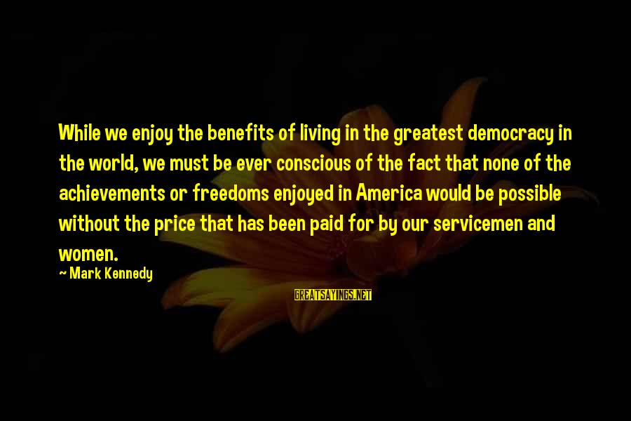Conscious Living Sayings By Mark Kennedy: While we enjoy the benefits of living in the greatest democracy in the world, we