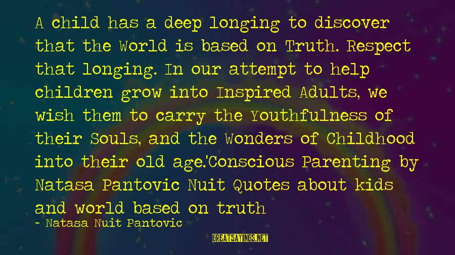 Conscious Living Sayings By Natasa Nuit Pantovic: A child has a deep longing to discover that the World is based on Truth.