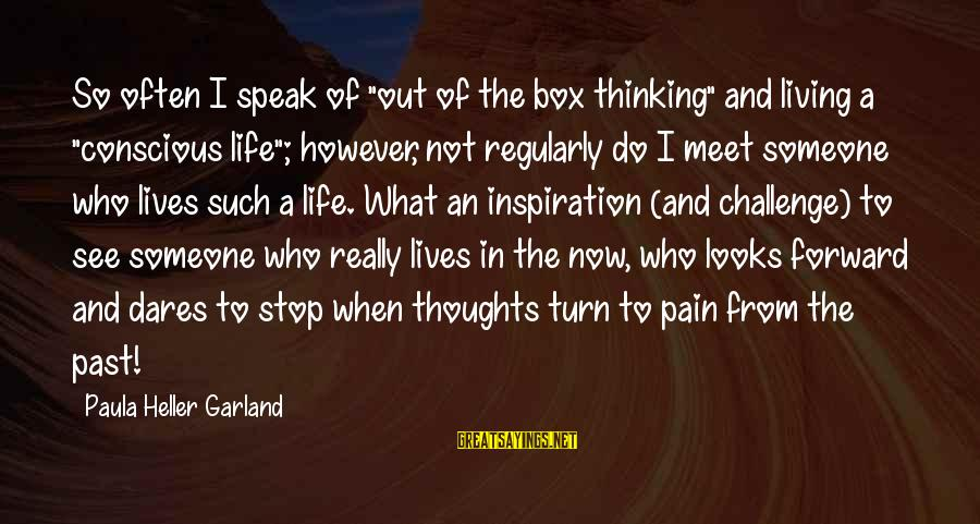 """Conscious Living Sayings By Paula Heller Garland: So often I speak of """"out of the box thinking"""" and living a """"conscious life"""";"""
