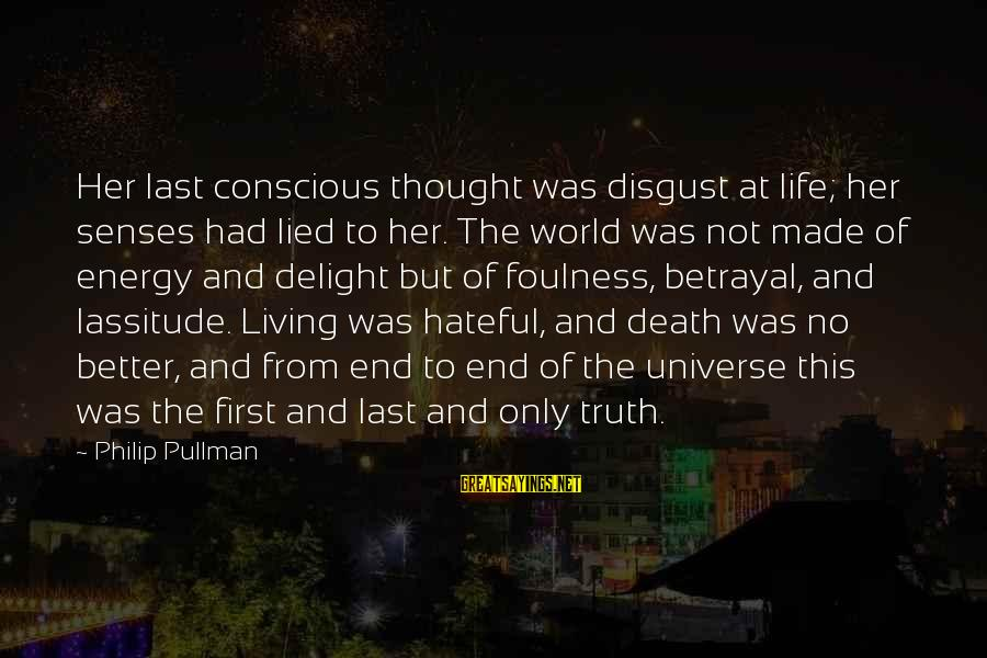 Conscious Living Sayings By Philip Pullman: Her last conscious thought was disgust at life; her senses had lied to her. The