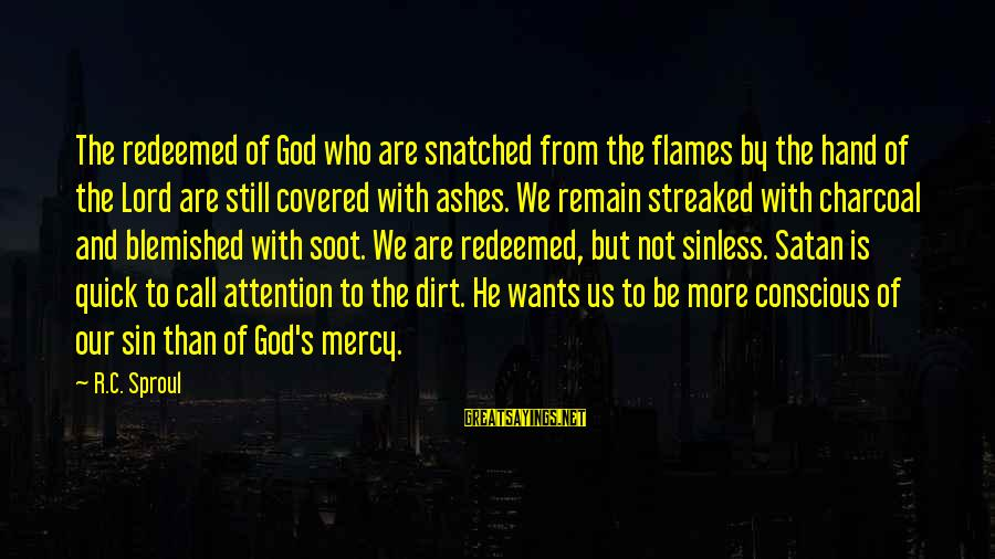 Conscious Living Sayings By R.C. Sproul: The redeemed of God who are snatched from the flames by the hand of the