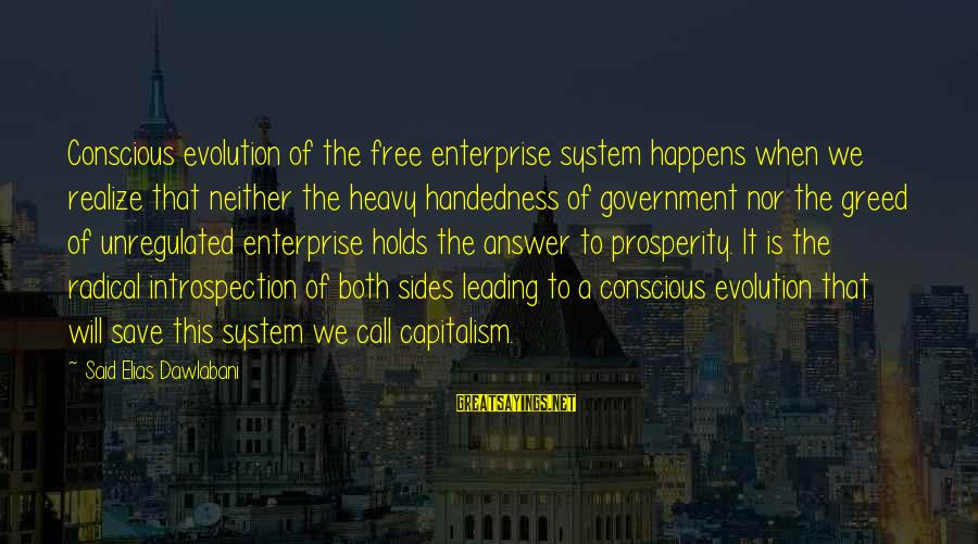 Conscious Living Sayings By Said Elias Dawlabani: Conscious evolution of the free enterprise system happens when we realize that neither the heavy