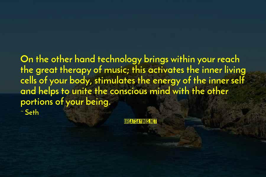 Conscious Living Sayings By Seth: On the other hand technology brings within your reach the great therapy of music; this