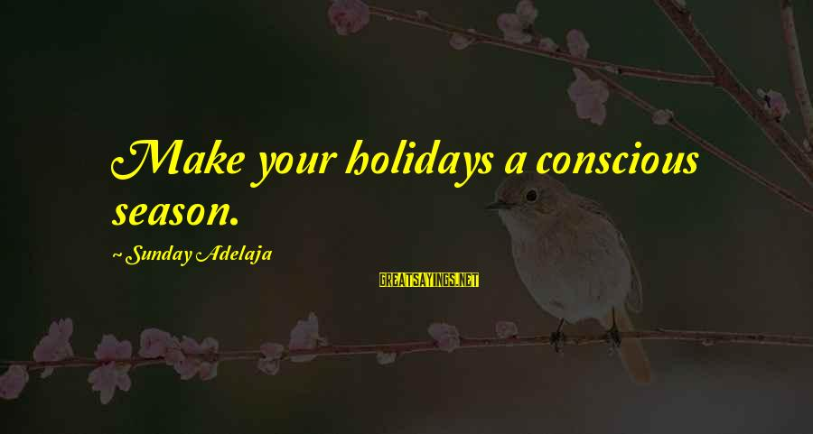 Conscious Living Sayings By Sunday Adelaja: Make your holidays a conscious season.