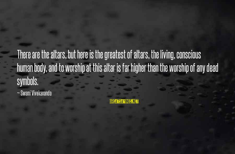Conscious Living Sayings By Swami Vivekananda: There are the altars, but here is the greatest of altars, the living, conscious human