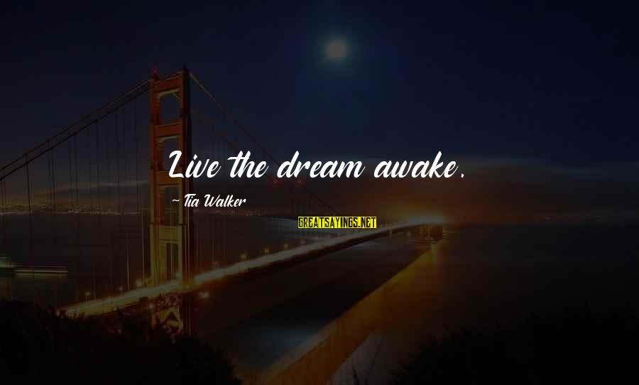 Conscious Living Sayings By Tia Walker: Live the dream awake.