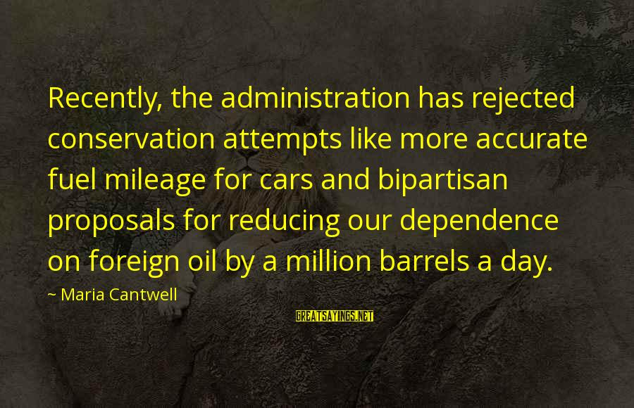 Conservation Of Oil Sayings By Maria Cantwell: Recently, the administration has rejected conservation attempts like more accurate fuel mileage for cars and