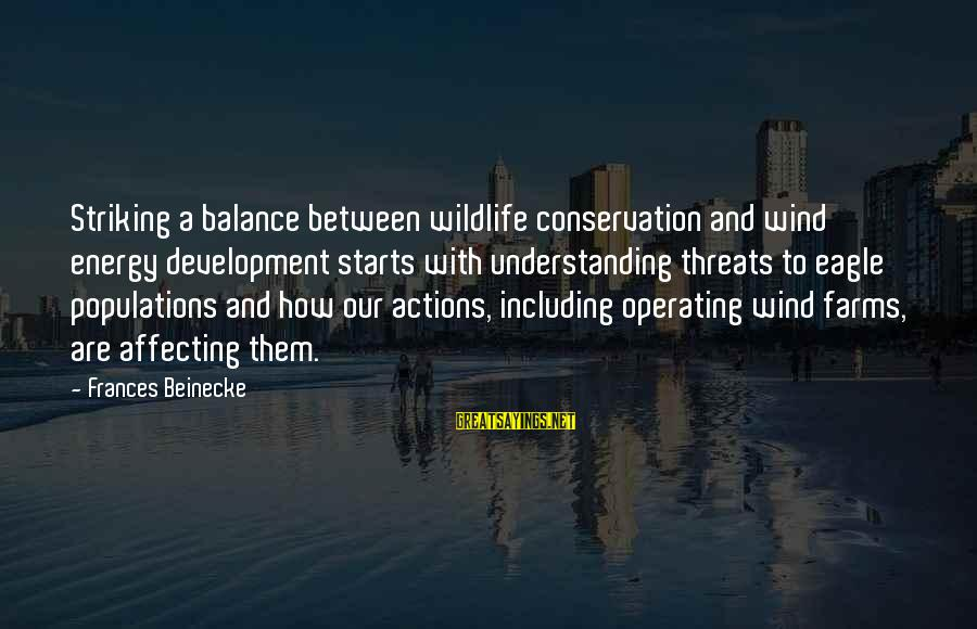 Conservation Of Wildlife Sayings By Frances Beinecke: Striking a balance between wildlife conservation and wind energy development starts with understanding threats to