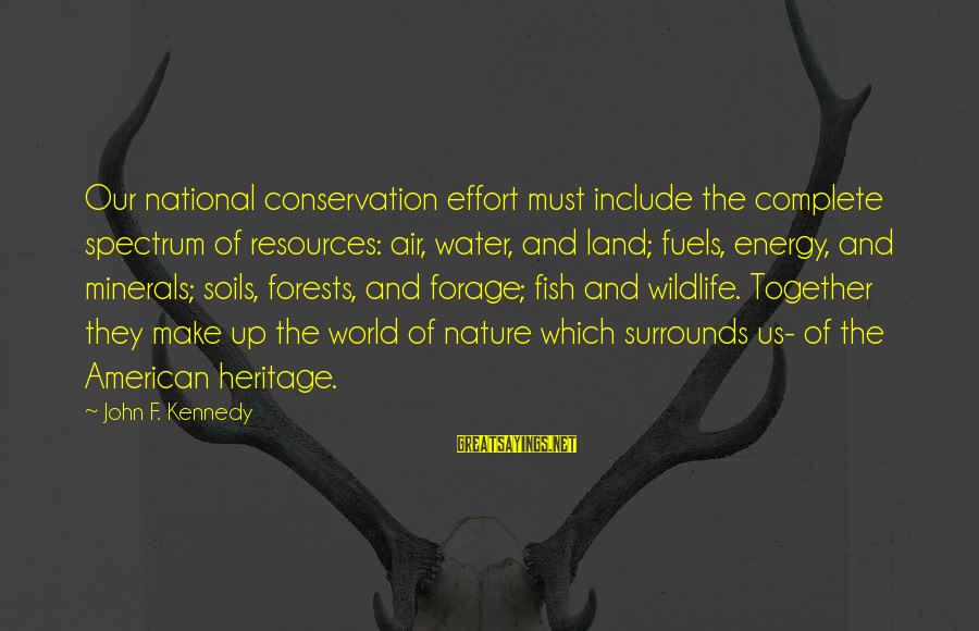 Conservation Of Wildlife Sayings By John F. Kennedy: Our national conservation effort must include the complete spectrum of resources: air, water, and land;