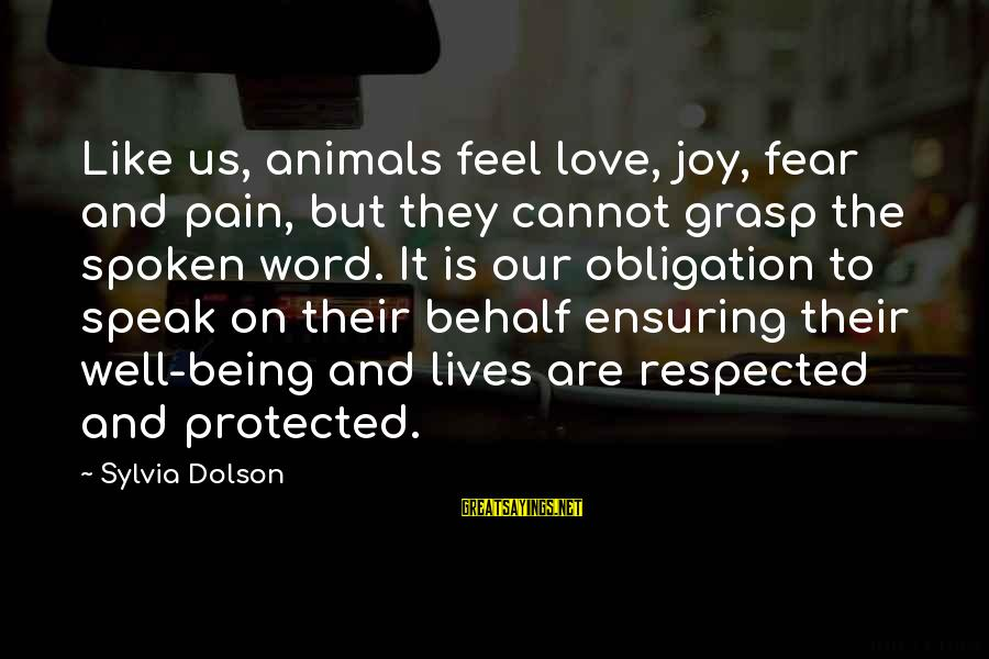 Conservation Of Wildlife Sayings By Sylvia Dolson: Like us, animals feel love, joy, fear and pain, but they cannot grasp the spoken