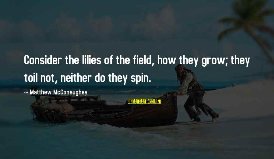 Consider The Lilies Sayings By Matthew McConaughey: Consider the lilies of the field, how they grow; they toil not, neither do they