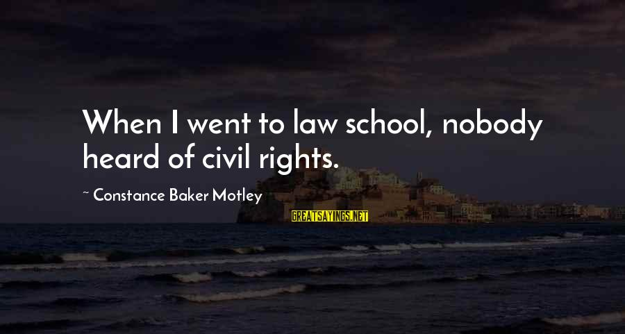 Constance Motley Sayings By Constance Baker Motley: When I went to law school, nobody heard of civil rights.