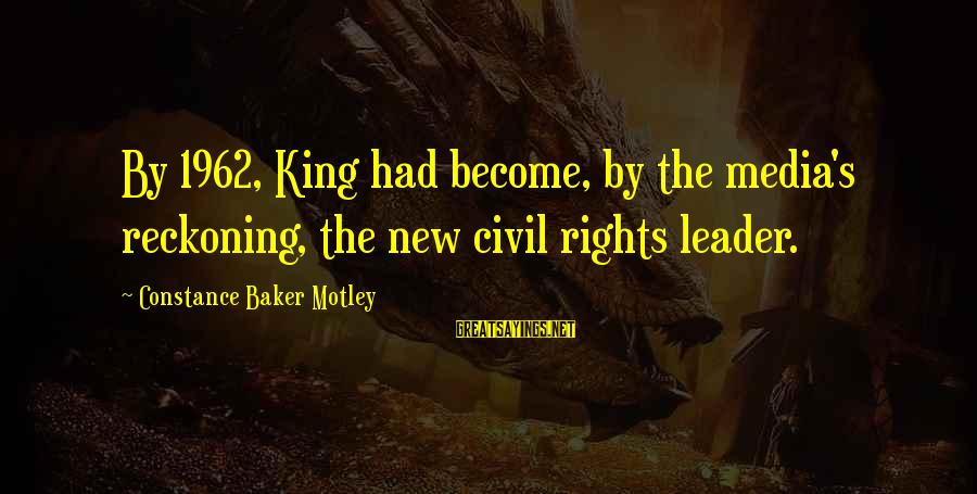 Constance Motley Sayings By Constance Baker Motley: By 1962, King had become, by the media's reckoning, the new civil rights leader.