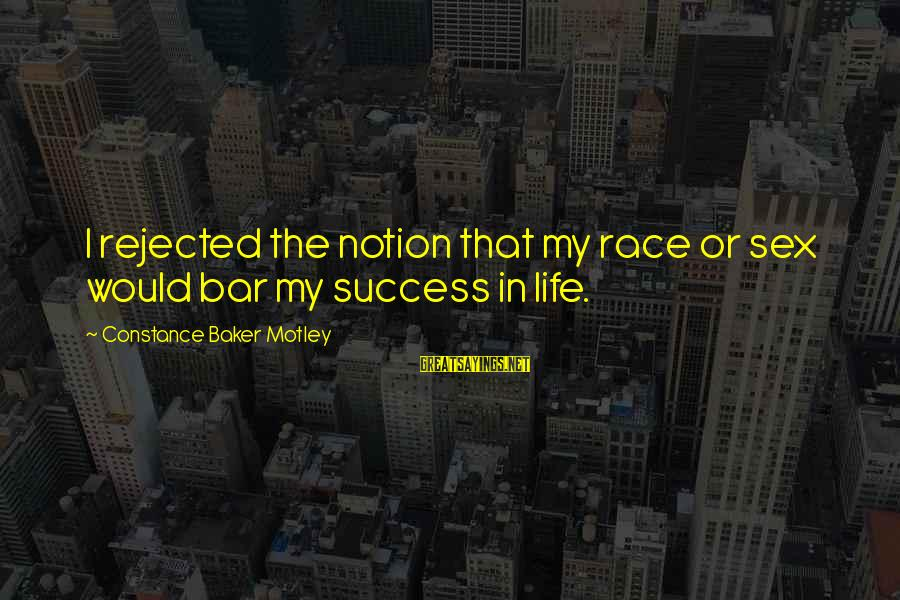 Constance Motley Sayings By Constance Baker Motley: I rejected the notion that my race or sex would bar my success in life.