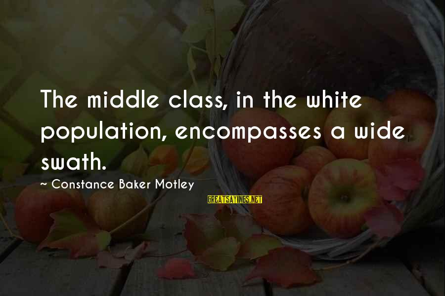 Constance Motley Sayings By Constance Baker Motley: The middle class, in the white population, encompasses a wide swath.