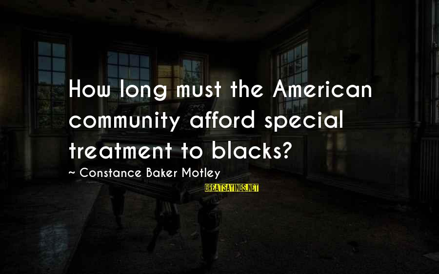 Constance Motley Sayings By Constance Baker Motley: How long must the American community afford special treatment to blacks?