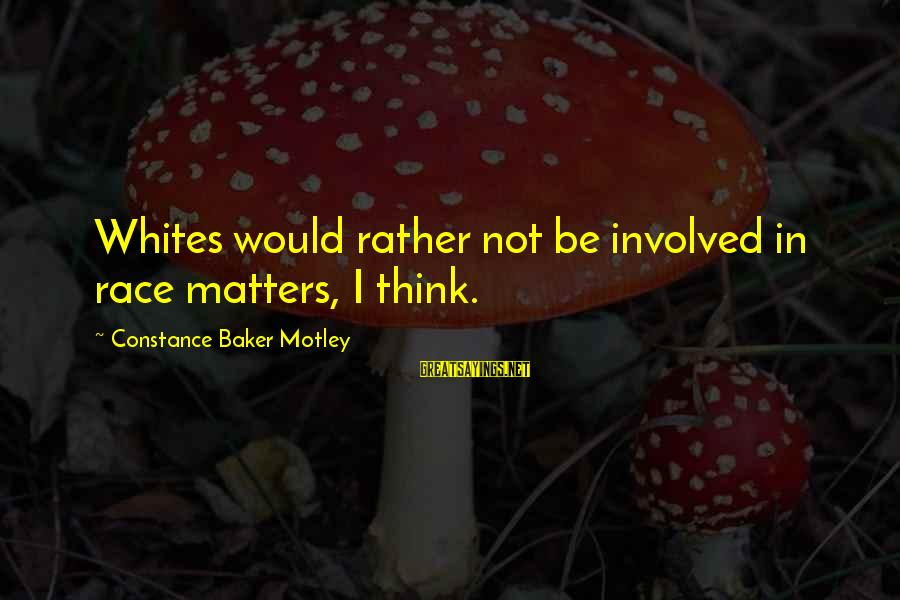 Constance Motley Sayings By Constance Baker Motley: Whites would rather not be involved in race matters, I think.