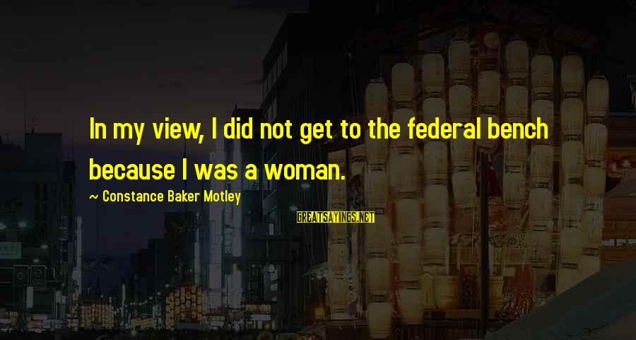 Constance Motley Sayings By Constance Baker Motley: In my view, I did not get to the federal bench because I was a
