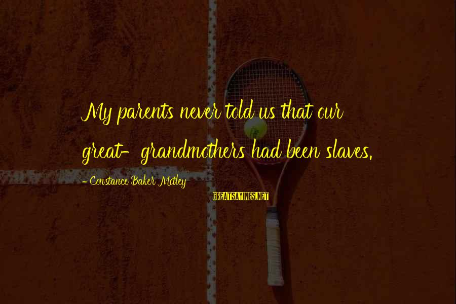 Constance Motley Sayings By Constance Baker Motley: My parents never told us that our great-grandmothers had been slaves.