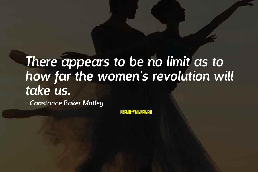 Constance Motley Sayings By Constance Baker Motley: There appears to be no limit as to how far the women's revolution will take