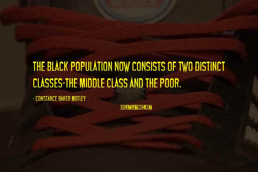 Constance Motley Sayings By Constance Baker Motley: The black population now consists of two distinct classes-the middle class and the poor.
