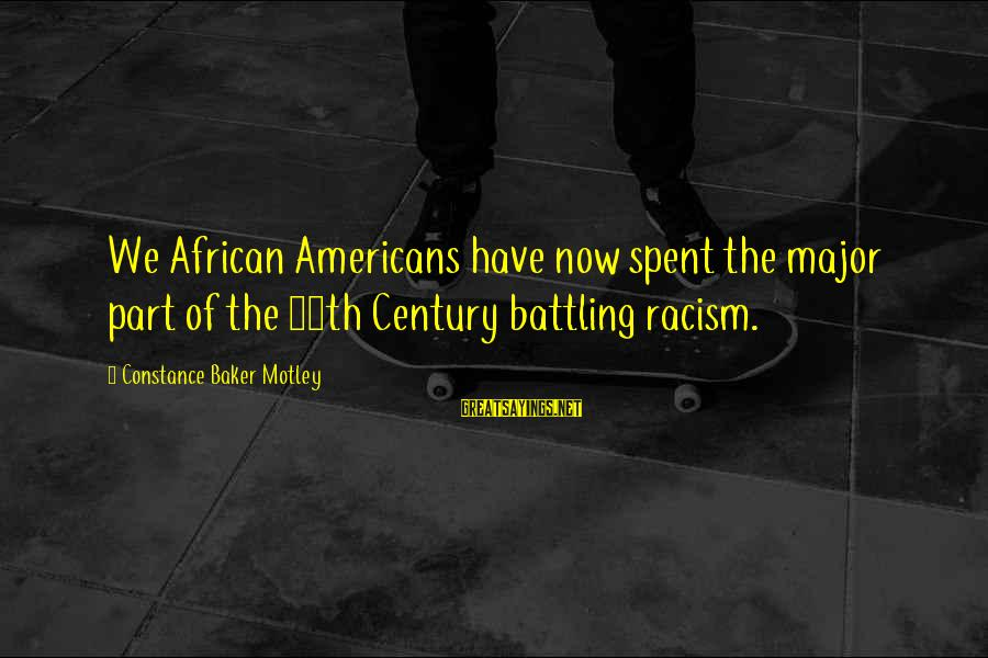 Constance Motley Sayings By Constance Baker Motley: We African Americans have now spent the major part of the 20th Century battling racism.