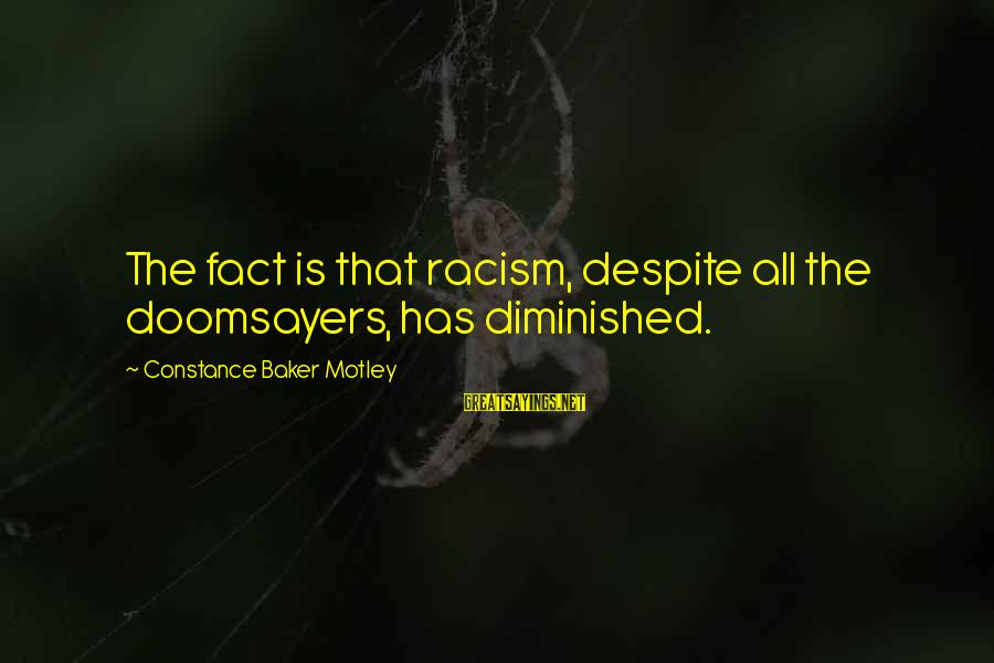 Constance Motley Sayings By Constance Baker Motley: The fact is that racism, despite all the doomsayers, has diminished.