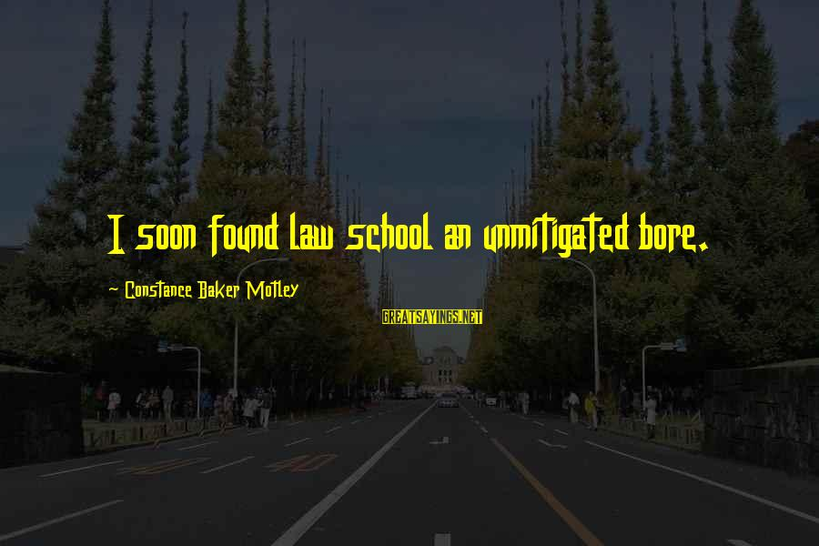 Constance Motley Sayings By Constance Baker Motley: I soon found law school an unmitigated bore.