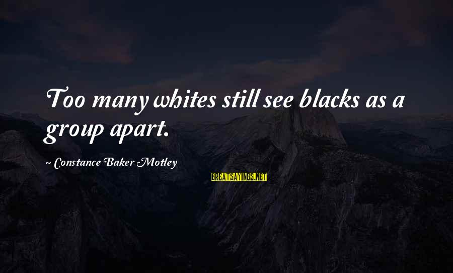 Constance Motley Sayings By Constance Baker Motley: Too many whites still see blacks as a group apart.
