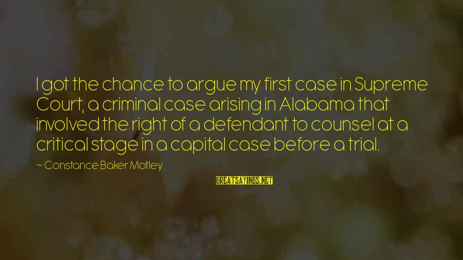 Constance Motley Sayings By Constance Baker Motley: I got the chance to argue my first case in Supreme Court, a criminal case