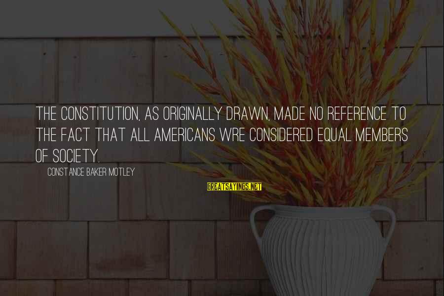 Constance Motley Sayings By Constance Baker Motley: The Constitution, as originally drawn, made no reference to the fact that all Americans wre