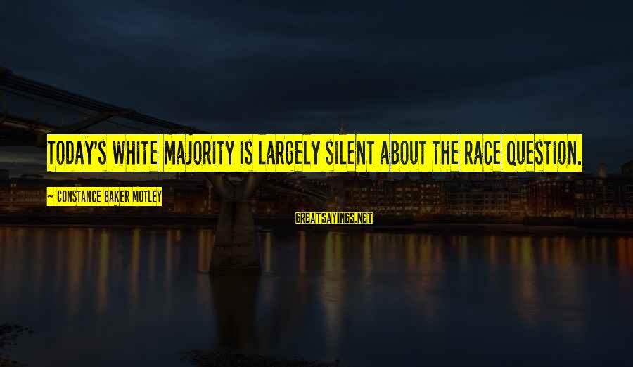Constance Motley Sayings By Constance Baker Motley: Today's white majority is largely silent about the race question.